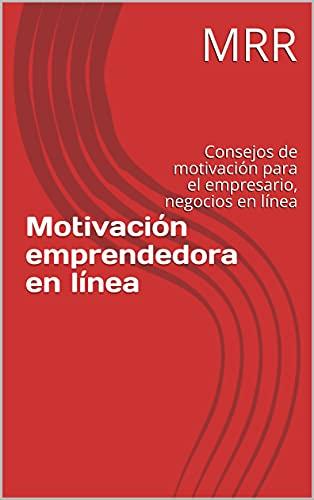 Motivación emprendedora en línea: Consejos de motivación para el empresario, negocios en línea (Spanish Edition)