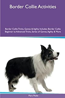 Border Collie Activities Border Collie Tricks, Games & Agility. Includes: Border Collie Beginner to Advanced Tricks, Serie...