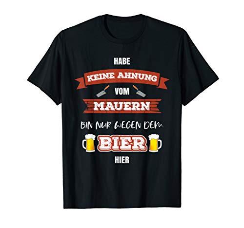 Maurer? Bin nur wegen Bier hier TShirt
