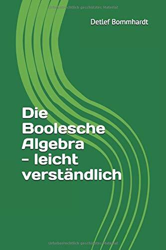 Die Boolesche Algebra - leicht verständlich