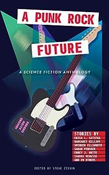 A Punk Rock Future by [Erica Satifka, Sarah Pinsker, Steve Zisson]