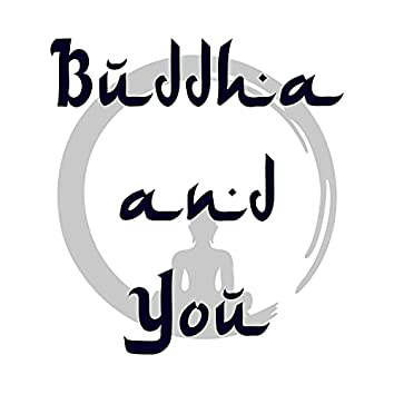 Buddha & You - A Carefully Designed Playlist to Help You Relax and Sleep Better for your Well Being and a Healthy Lifestyle