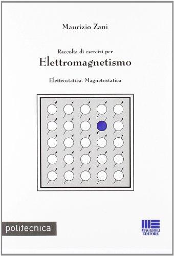 Raccolta di esercizi per Elettromagnetismo - Elettricità. Corrente. Magnetismo