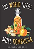 Kombucha Log Book: Kombucha Home Brewing Journal for Artisanal Brewer | Keep Track And Review All Details About Your Kombucha Recipes | Record Batch ... Taste, Color and More On 100 Detailed Sheets