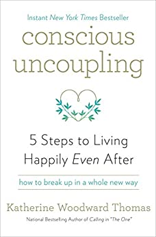 Conscious Uncoupling: 5 Steps to Living Happily Even After by [Katherine Woodward Thomas]