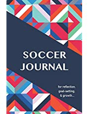 Soccer Journal: Notebook for Reflection, Goal-Setting, & Growth