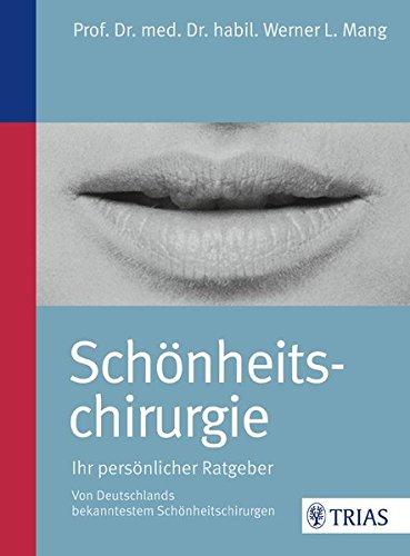 Schönheitschirurgie - Ihr persönlicher Ratgeber: Von Deutschlands bekanntestem Schönheitschirurgen