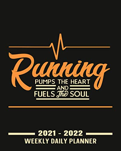 Running Pumps the Heart and Fuels the So: Funny Running Weekly Planner 2021 - 2022 With No Date ( Undated Planner 106 Weeks Organizer  8x10 inches ) ... Gifts For Running Lovers And All Runners