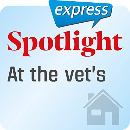 Spotlight express - Mein Alltag: Wortschatz-Training Englisch - Beim Tierarzt Titelbild