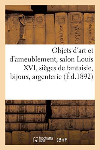 Objets d'art et d'ameublement, salon Louis XVI, sièges de fantaisie, bijoux, argenterie:...