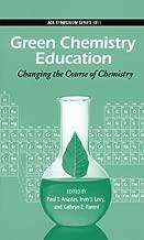 لون أخضر الكيمياء: التربية تغيير مجرى من الكيمياء (acs symposium سلسلة)