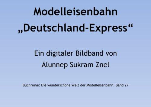 Modelleisenbahn Deutschland-Express - Eine der größten Märklin Modellbahnen der Welt (Die wunderschöne Welt der Modelleisenbahn 27)