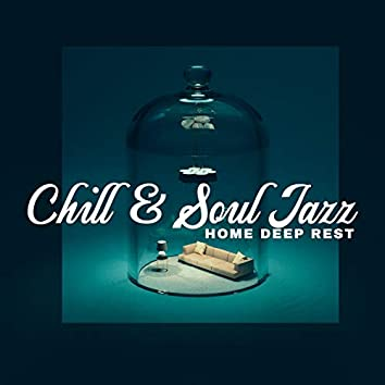 Chill & Soul Jazz - Home Deep Rest, Relaxation, Easy Listening Smooth Jazz