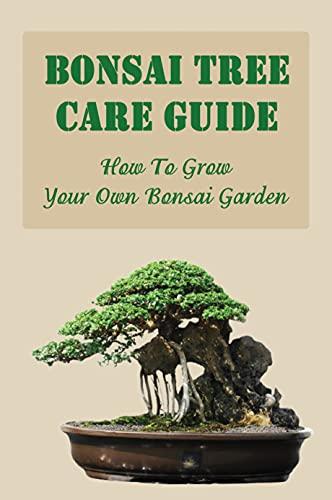 Bonsai Tree Care Guide: How To Grow Your Own Bonsai Garden: Mini Bonsai Plant Growing Kit (English Edition)
