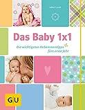 Das Baby 1x1: Die wichtigsten Hebammentipps fürs erste Jahr (GU Einzeltitel Partnerschaft & Familie)