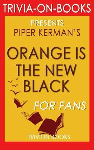Trivia: Orange Is the New Black: by Piper Kerman (Trivia-on-Books)