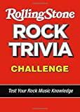 The Rolling Stone Rock Trivia Challenge: Test Your Rock Music Trivia Knowledge With Rolling Stone Magazine
