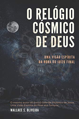 O Relógio Cósmico de Deus: Uma Visão Espírita da Hora do Juízo Final: 1