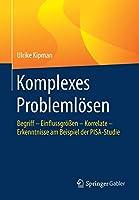 Komplexes Problemloesen: Begriff – Einflussgroessen – Korrelate – Erkenntnisse am Beispiel der PISA-Studie