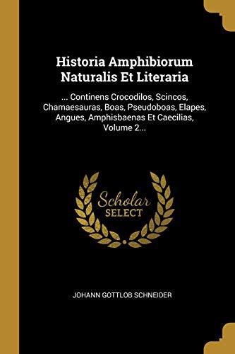 Historia Amphibiorum Naturalis Et Literaria: ... Continens Crocodilos, Scincos, Chamaesauras, Boas, Pseudoboas, Elapes, Angues, Amphisbaenas Et Caecilias, Volume 2...