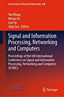 Signal and Information Processing, Networking and Computers: Proceedings of the 6th International Conference on Signal and Information Processing, Networking and Computers (ICSINC) (Lecture Notes in Electrical Engineering (628))