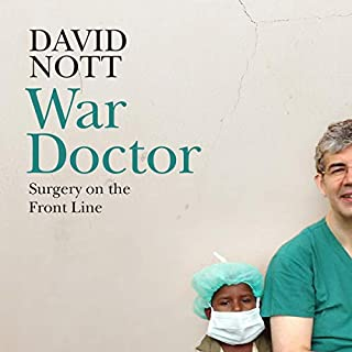 War Doctor     Surgery on the Front Line              By:                                                                                                                                 David Nott                               Narrated by:                                                                                                                                 David Nott                      Length: 10 hrs and 55 mins     414 ratings     Overall 4.9