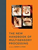The New Handbook of Multisensory Processing (The MIT Press)