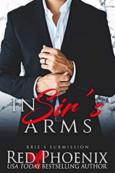 In Sir's Arms (Brie's Submission Book 16) by [Red Phoenix]