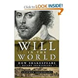 Will in the World: How Shakespeare Became Shakespeare Publisher: W. W. Norton