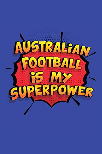 Australian Football Is My Superpower: A 6x9 Inch Softcover Diary Notebook With 110 Blank Lined Pages. Funny Australian Football Journal to write in. ... Football Gift and SuperPower Design Slogan