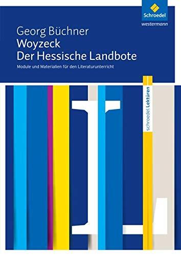 Schroedel Lektüren: Georg Büchner: Woyzeck / Der Hessische Landbote: Module und Materialien für den Literaturunterricht