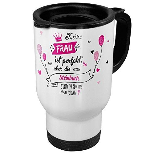 printplanet Thermobecher weiß mit Stadt/Ort Steinbach - Motiv Keine Frau ist Perfekt, Aber. - Coffee to Go Becher, Thermo-Tasse
