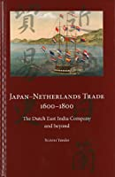 Japan Netherlands Trade, 1600-1800: The Dutch East India Company and beyond