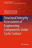 Structural Integrity Assessment of Engineering Components Under Cyclic Contact (Structural Integrity (9))