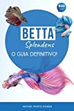 Betta Splendens O Guia Definitivo! (Portuguese Edition)