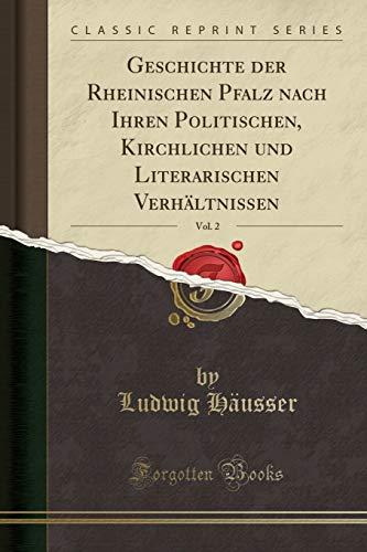 Geschichte der Rheinischen Pfalz nach Ihren Politischen, Kirchlichen und Literarischen Verhältnissen, Vol. 2 (Classic Reprint)