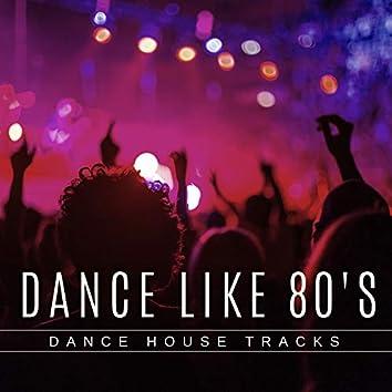 Dance Like 80's - Dance House Tracks