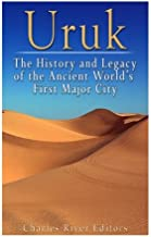 Uruk: The History and Legacy of the Ancient World's First Major City