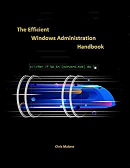 The Efficient Windows Administration Handbook by [Chris Malone]