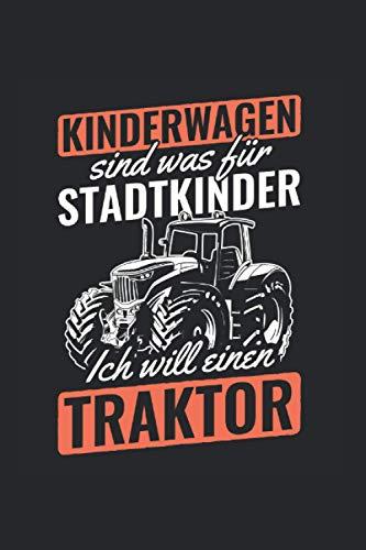 Kinderwagen Sind Was Für Dorfkinder Ich Will Einen Traktor: Traktor Notizbuch, Bauern Geschenkidee für den Landwirten (Gepunktet, Dot Grid, 120 Seiten, ca. DIN A5)