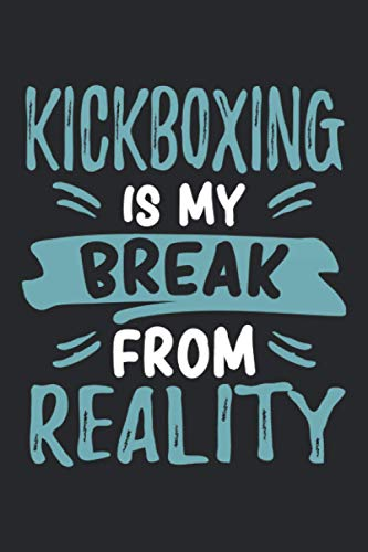 Kickboxing Is My Break From Reality: Funny Cool Kickboxing Journal | Notebook | Workbook | Diary | Planner - 6x9 - 120 Blank Paper Pages. Cute Unique ... For Kickboxer, Athletes, Coaches, Lovers,Fans