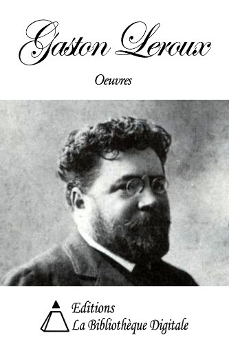 Oeuvres de Gaston Leroux (French Edition)