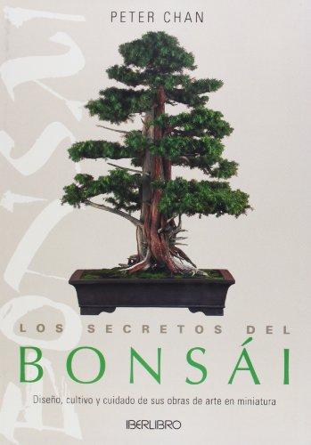 Los Secretos Del Bonsai. Diseño, Cultivo Y Cuidado De Sus Obras De Arte En Miniatura