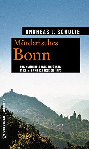 Mörderisches Bonn: 11 Krimis und 125 Freizeittipps (Kriminelle Freizeitführer im GMEINER-Verlag)