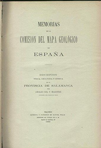 MEMORIAS DE LA COMISION DEL MAPA GEOLOGICO DE ESPAÑA. DESCRIPCION FISICA, GEOLOGICA Y MINERA DE LA PROVINCIA DE SALAMANCA.