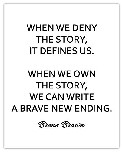 Brene Brown Inspirational Wall Art, Quote Poster - When We Deny The Story It Defines Us… Unique (8x10) Unframed Motivational Wall Art For Home & Office Decor - Typography Art Wall Decor Gift Idea