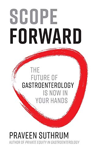 Compare Textbook Prices for Scope Forward: The Future of Gastroenterology Is Now in Your Hands  ISBN 9781544508856 by Suthrum, Praveen