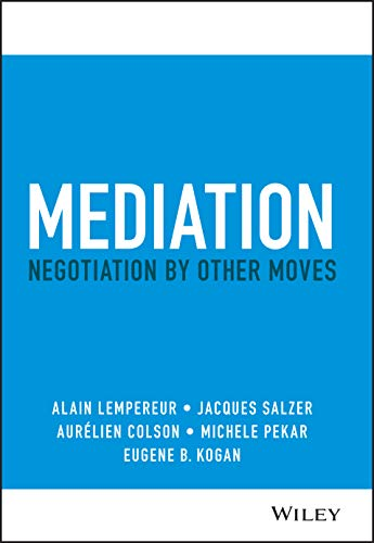 Compare Textbook Prices for Mediation: Negotiation by Other Moves 1 Edition ISBN 9781119768425 by Lempereur, Alain,Salzer, Jacques,Colson, Aurelien,Pekar, Michele,Kogan, Eugene B.