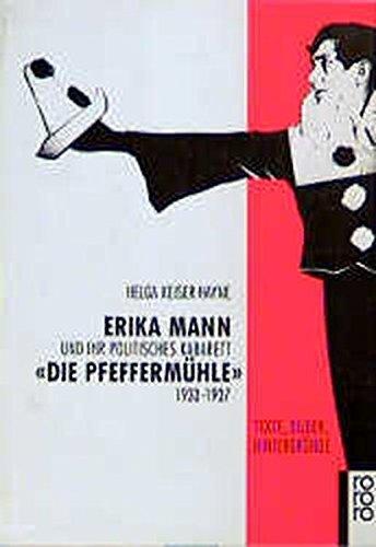 Erika Mann und ihr politisches Kabarett Die Pfeffermühle 1933 - 1937: Texte, Bilder, Hintergründe by Helga Keiser-Hayne (1995-10-02)