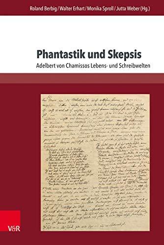 Phantastik und Skepsis: Adelbert von Chamissos Lebens- und Schreibwelten (Chamisso-Studien)
